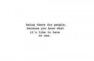 quote #being there #having no one #friends