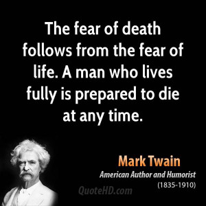 The fear of death follows from the fear of life. A man who lives fully