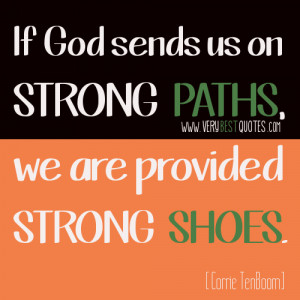 If God sends us on strong paths, we are provided strong shoes ...