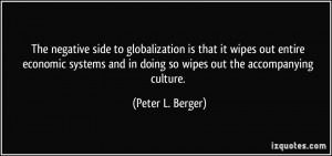 The negative side to globalization is that it wipes out entire ...