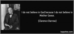quote-i-do-not-believe-in-god-because-i-do-not-believe-in-mother-goose ...