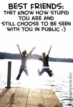 Best friends: They know how stupid you are and still choose to be seen ...