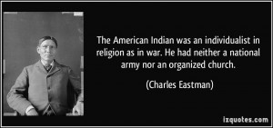 The American Indian was an individualist in religion as in war. He had ...