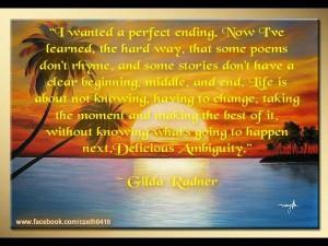 Life is delicious ambiguity. ~Gilda Radner