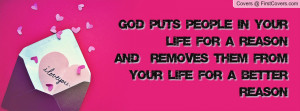 God puts people in your life for a reasonand removes them from your ...