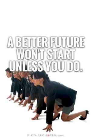 Future Quotes New Start Quotes Self Improvement Quotes