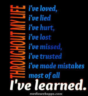 MY LIFE, i've loved, i've lied i've hurt, i've lost i've missed, i've ...