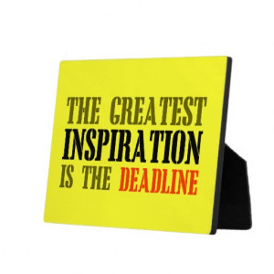 The Greatest Inspiration Deadline Funny Meme Quotation Humor Quote