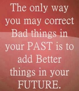 The only way you may correct the bad things in your past is to add ...