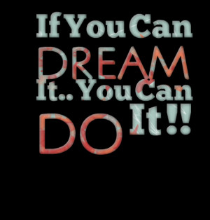 Quotes Picture: if you can dream it you can do it !!