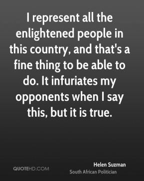 Helen Suzman - I represent all the enlightened people in this country ...