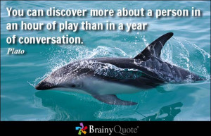 ... more about a person in an hour of play than in a year of conversation