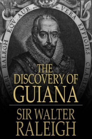 And an Englishman, whose name was Sir Walter Raleigh, came very near ...