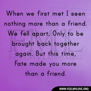 When we first met I seen nothing more than a friend. We fell apart ...