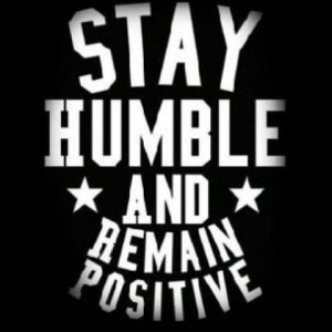 stay humble & remain positive