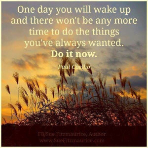 Live each day to the fullest!