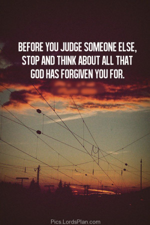 Dont judge others, before judging someone just think about all the ...