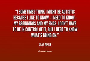 quote Clay Aiken i sometimes think i might be autistic 58336 png