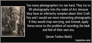 Too many photographers try too hard. They try to lift photography into ...