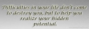 Nice life love quotes thoughts difficulties potential destroy great ...
