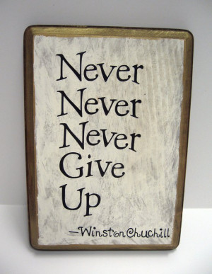 Winston Churchill – Never never never give up