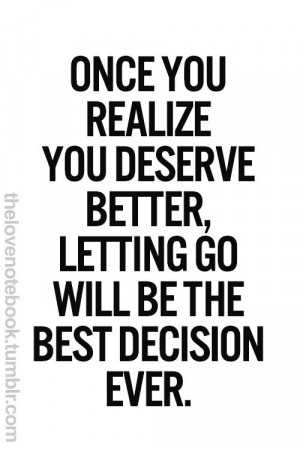 ... Quotes, Deserve Better Quotes, Better Life Quotes, What You Deserve