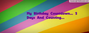 my birthday countdown... 2 days and counting... , Pictures