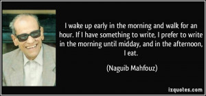 ... morning until midday, and in the afternoon, I eat. - Naguib Mahfouz