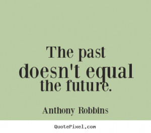 ... sayings - The past doesn't equal the future. - Inspirational quotes