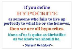 If you define hypocrite as someone who fails to live up perfectly to ...
