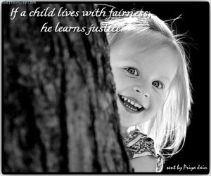 If A Child Lives With Fairness, He Learns Justice