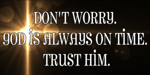 God is always there on time- Trust Quotes