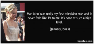 Mad Men' was really my first television role, and it never feels like ...