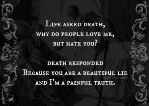 life asked death beautiful lie painful truth - Lowbird.com - Der lowe ...