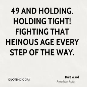 49 and holding. Holding tight! Fighting that heinous age every step of ...