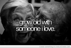 Grow Old With Someone Love You