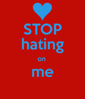 Stop Hating Quotes Images