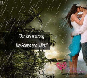 Our love is strong like romeo and juliet