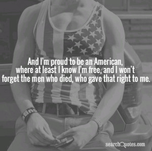 And I'm proud to be an American, where at least I know I'm free, and I ...