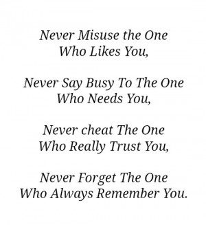 Who Likes You, Never Say Busy To The One Who Needs You, Never cheat ...