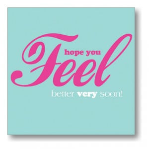Hope You Feel Better Quotes I hope you get well very soon