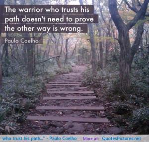 "The warrior who trust his path…"" – Paulo Coelho"