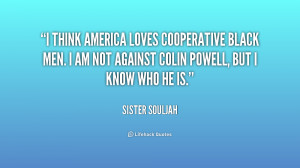 think America loves cooperative black men. I am not against Colin ...
