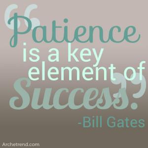It's true. Patience is a virtue!