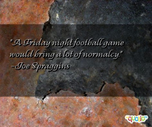 Friday night football game would bring a lot of normalcy .