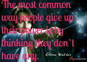 The most common way people give up their power is by thinking they don ...