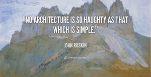 No architecture is so haughty as that which is simple.""