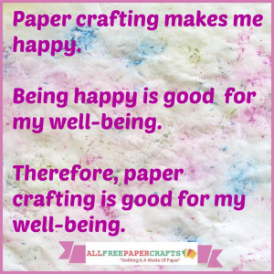 Paper crafting is good for my well-being!