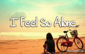 Alone Quotes | Feel So Alone Alone Quotes | Feel So Alone