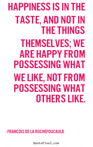 ... things themselves;.. Francois De La Rochefoucauld motivational quotes